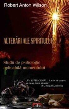 Alterari ale spiritului - Studii de psihologie aplicabila momentului/Robert Anton Wilson poza cate