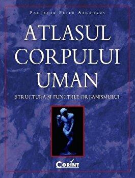 Atlasul corpului uman. Structura si functiile organismului/Peter Abrahams