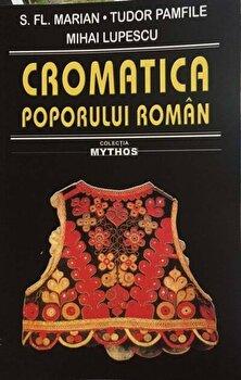 Cromatica poporului roman-S. Fl.Marian, Tudor Pamfile, Mihai Lupescu imagine