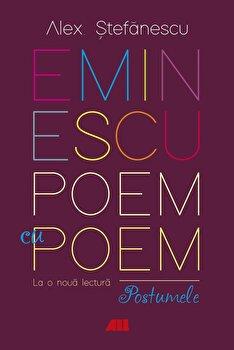 Eminescu, poem cu poem. La o noua lectura: postumele./Alex Stefanescu imagine