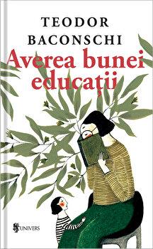 Averea bunei educatii/Teodor Baconschi