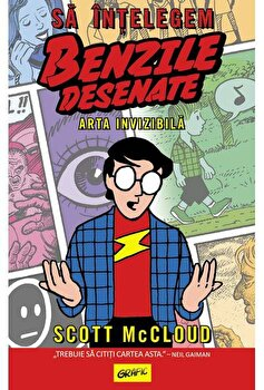 Sa intelegem benzile desenate (Arta invizibila)/Scott McCloud