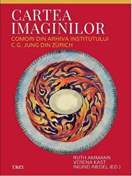 Cartea imaginilor. Comori din arhiva Institutului C.G. Jung din Zurich-Rutg Ammann,Verena Kast, Ingrid Riedel imagine