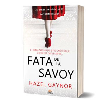 Fata de la Savoy - Uneori visele implinite iau o forma cu totul neasteptata/Hazel Gaynor imagine