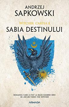 Sabia destinului ed. 2019 (Seria Witcher, partea a II-a)/Andrzej Sapkowski