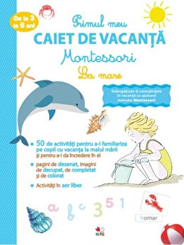 Primul caiet de vacanta Montessori. La mare 3-6 ani/***