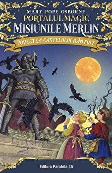Povestea castelului bantuit. Portalul Magic - Misiunile Merlin nr. 2/Mary Pope Osborne