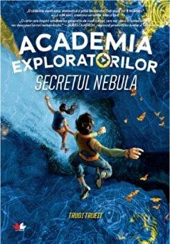 Academia exploratorilor. Secretul Nebula/Trudi Trueit