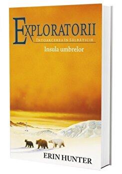 Exploratorii - Intoarcerea in salbaticie. Cartea a VII-a: Insula umbrelor/Erin Hunter