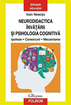 Neurodidactica invatarii si psihologia cognitiva. Ipoteze. Conexiuni. Mecanisme/Ioan Neacșu imagine elefant.ro 2021-2022