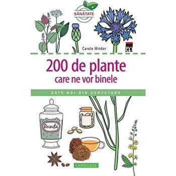 200 de plante care ne vor binele/Larousse Carole Minker imagine elefant.ro 2021-2022