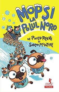 Mopsi la Polul Nord/Philip Reeve , Sarah McIntyre