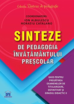 Sinteze de pedagogia invatamantului prescolar/Ion Albulescu, Horatiu Catalano imagine elefant.ro 2021-2022