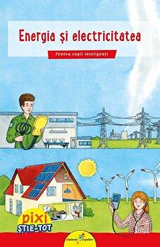 PIXI STIE-TOT. Energia si electricitatea/Brigitte Hoffmann