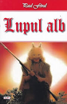 Lupul alb/Paul Feval imagine elefant.ro 2021-2022