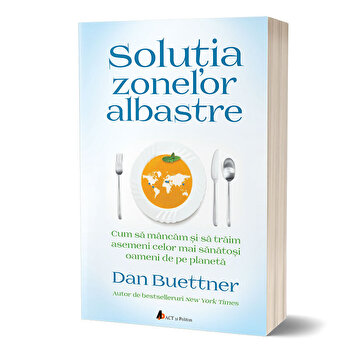 Solutia Zonelor Albastre. Cum sa mancam si sa traim asemenea celor mai sanatosi oameni de pe planeta/Dan Buettner imagine elefant.ro 2021-2022