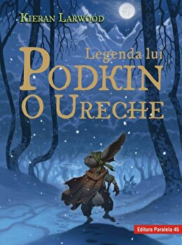 Legenda lui Podkin O Ureche. Seria Saga celor Cinci Taramuri. Cartea I/Kieran Larwood