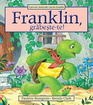Franklin, grabeste-te!/Paulette Bourgeois