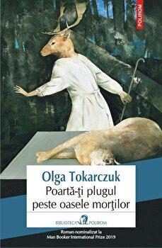 Poarta-ti plugul peste oasele mortilor/Olga Tokarczuk imagine elefant.ro 2021-2022