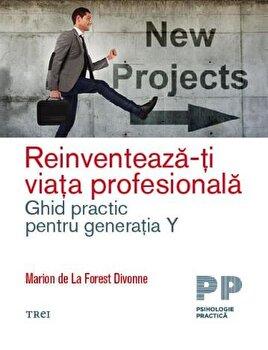 Reinventeaza-ti viata profesionala. Ghid practic pentru generatia Y/Marion De La Forest Divonne imagine elefant.ro 2021-2022