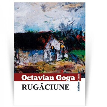 Rugaciune/Octavian Goga