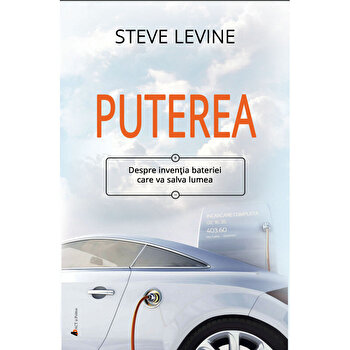 Puterea. Despre inventia bateriei care va salva lumea/Steve Levine imagine elefant.ro 2021-2022