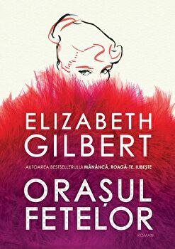 Coperta Carte Orasul fetelor/Elizabeth Gilbert