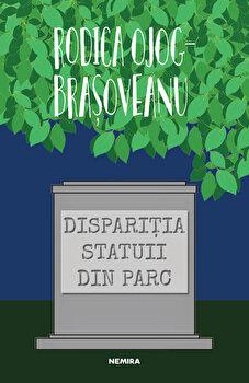 Disparitia statuii din parc (ed. 2019)/Rodica Ojog-Brasoveanu imagine