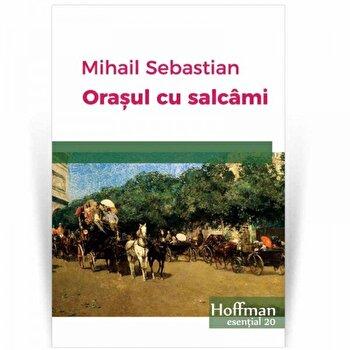 Orasul cu salcami/Mihail Sebastian poza cate