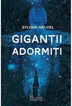 Gigantii adormiti/Sylvain Neuvel imagine elefant.ro 2021-2022