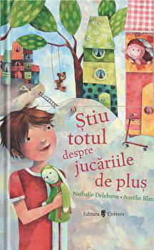 Stiu totul despre jucariile de plus/Nathalie Delebarre, Aurelie Blanz