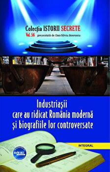 Industriasii care au ridicat Romania moderna si biografiile lor controversate/Dan Silviu Boerescu