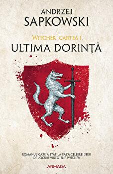 Ultima dorinta ed. 2019 (Seria Witcher, partea I)/Andrzej Sapkowski