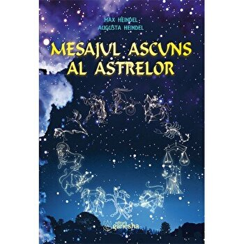Mesajul ascuns al astrelor/Max Heindel, Augusta Heindel imagine elefant.ro 2021-2022