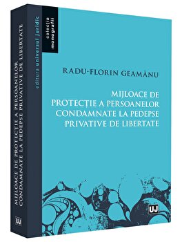 Mijloace de protectie a persoanelor condamnate la pedepse privative de libertate/Radu Geamanu imagine elefant.ro 2021-2022
