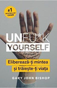 Coperta Carte Unfu*k Yourself. Elibereaza-ti mintea si traieste-ti viata