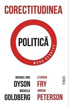 Corectitudinea politica. Dezbaterea Munk/Michael Eric Dyson, Michelle Goldberg, Stephen Fry, Jordan Peterson imagine elefant.ro 2021-2022