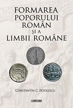 Formarea poporului roman si a limbii romane/Constantin C. Petolescu