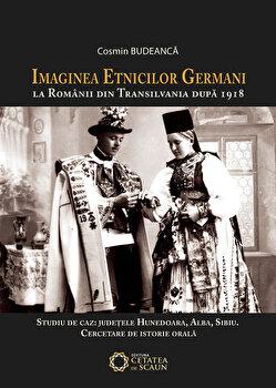 Imaginea etnicilor germani la romanii din Transilvania dupa 1918. Studii de caz - judetele Hunedoara, Alba, Sibiu/Cosmin Budeanca
