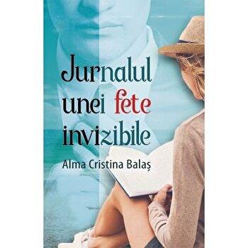 Jurnalul unei fete invizibile/Alma Cristina Balas imagine