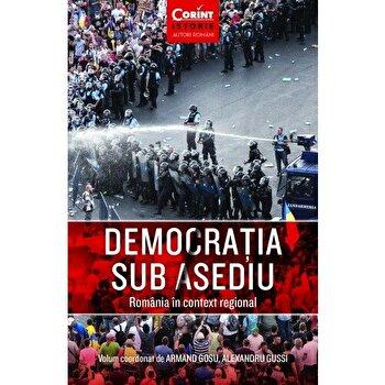Democratia sub asediu. Romania in context regional/Armand Gosu, Alexandru Gussi