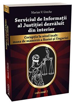 Serviciul de Informatii al Justitiei dezvaluit din interior vol. 2/Marian Ureche imagine elefant.ro