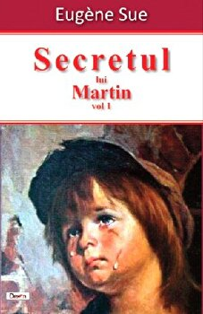 Secretul lui Martin vol 1/Sue Eugene imagine elefant.ro 2021-2022