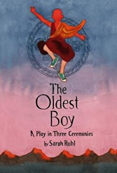 The Oldest Boy  A Play in Three Ceremonies  Paperback Sarah Ruhl