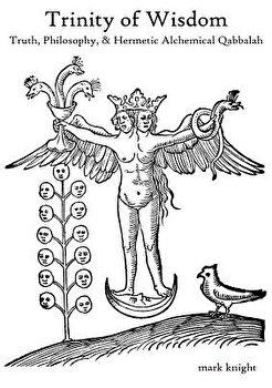 Trinity of Wisdom  Truth  Philosophy    Hermetic Alchemical Qabalah  Paperback Mark Dean Knight