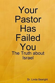 Your Pastor Has Failed You  The Truth about Israel  Paperback Linda Searight