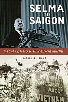 Selma to Saigon  The Civil Rights Movement and the Vietnam War  Paperback Daniel S  Lucks
