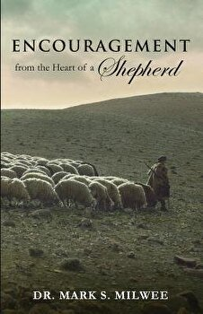 Encouragement from the Heart of a Shepherd  Paperback Dr Mark S  Milwee