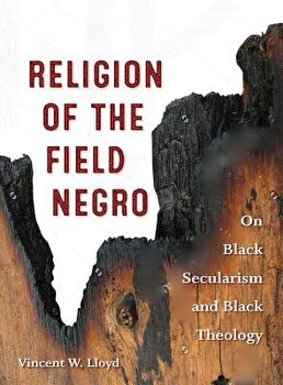 Religion of the Field Negro  On Black Secularism and Black Theology  Paperback Vincent W  Lloyd