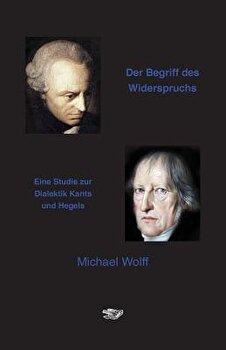 Der Begriff des Widerspruchs  Eine Studie zur Dialektik Kants und Hegels  Paperback Michael Wolff